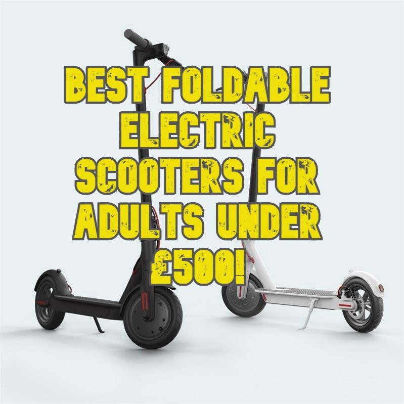 Best foldable electric scooter for adults under £500