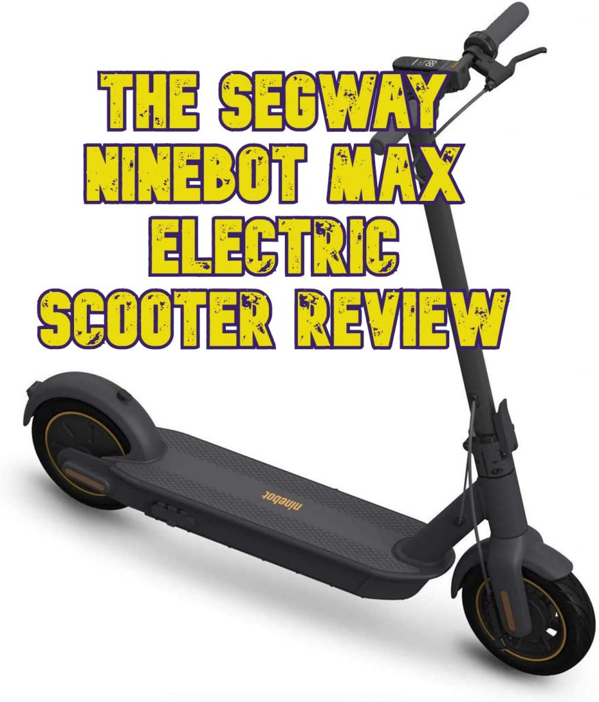 The Segway Ninebot MAX Electric Kick Scooter Review